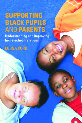 Supporting Black Pupils and Parents Understanding and Improving Home-school Relations book cover