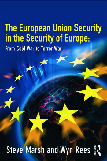 The European Union in the Security of Europe From Cold War to Terror War book cover