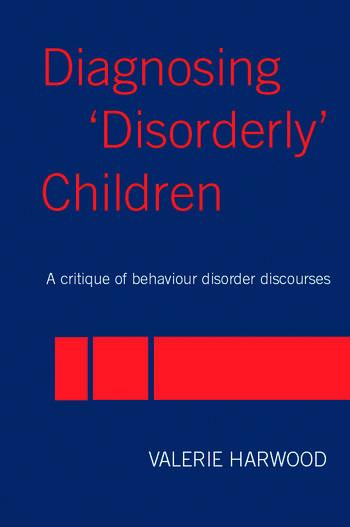 Diagnosing 'Disorderly' Children A critique of behaviour disorder discourses book cover