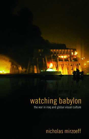 Watching Babylon The War in Iraq and Global Visual Culture book cover