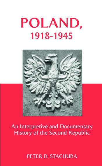 Poland, 1918-1945 An Interpretive and Documentary History of the Second Republic book cover