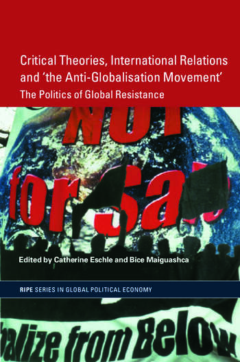 Critical Theories, IR and 'the Anti-Globalisation Movement' The Politics of Global Resistance book cover