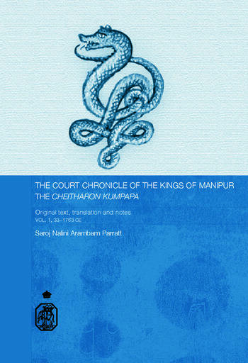 The Court Chronicle of the Kings of Manipur - Cheitharon Kumpapa Original Text, Translation and Notes Vol. 1. 33-1763 CE book cover