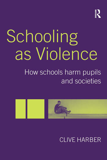 Schooling as Violence How Schools Harm Pupils and Societies book cover