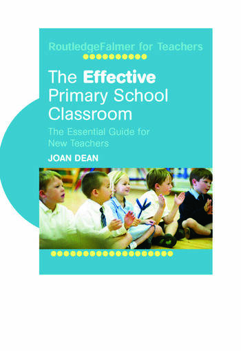 The Effective Primary School Classroom The Essential Guide for New Teachers book cover