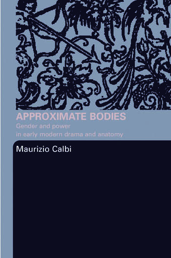 Approximate Bodies Gender and Power in Early Modern Drama and Anatomy book cover