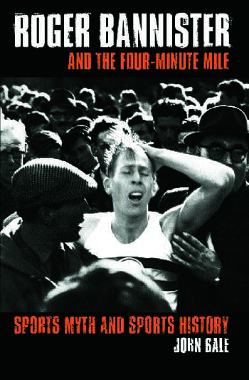 Roger Bannister and the Four-Minute Mile Sports Myth and Sports History book cover