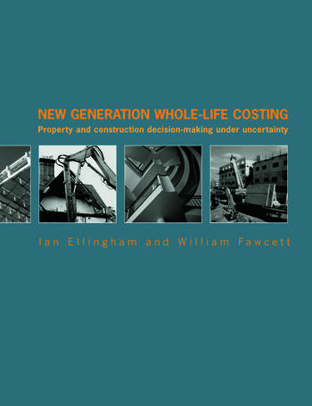 New Generation Whole-Life Costing Property and Construction Decision-Making Under Uncertainty book cover