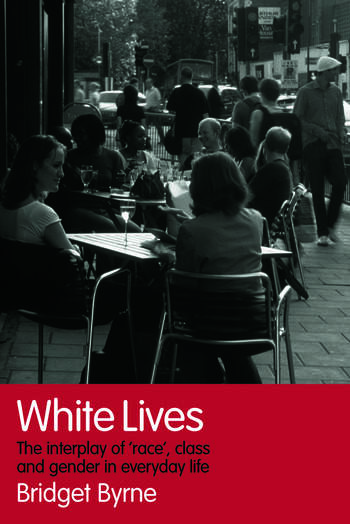 White Lives The Interplay of 'Race', Class and Gender in Everyday Life book cover