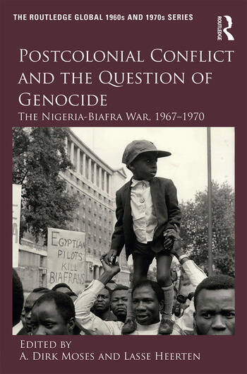 Postcolonial Conflict and the Question of Genocide The Nigeria-Biafra War, 1967–1970 book cover