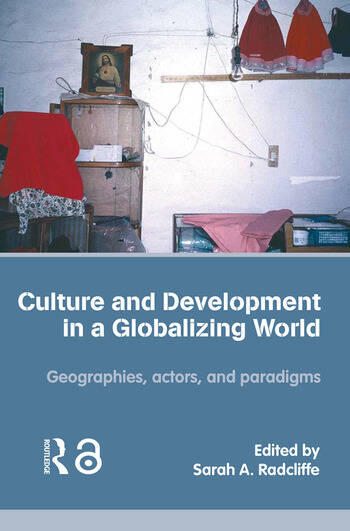 Culture and Development in a Globalizing World Geographies, Actors and Paradigms book cover