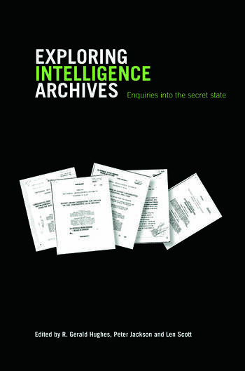 Exploring Intelligence Archives Enquiries into the Secret State book cover