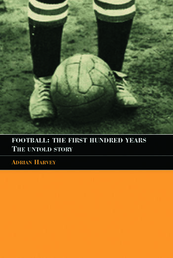 Football: The First Hundred Years The Untold Story book cover