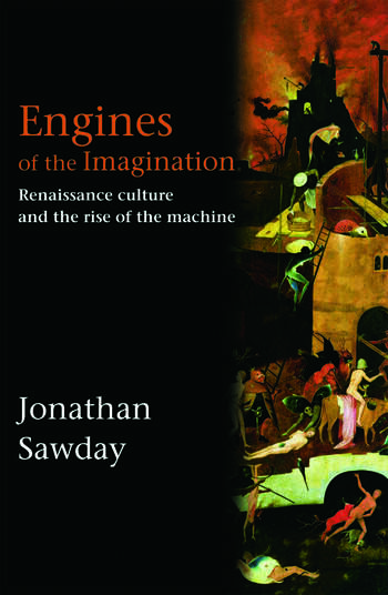 Engines of the Imagination Renaissance Culture and the Rise of the Machine book cover