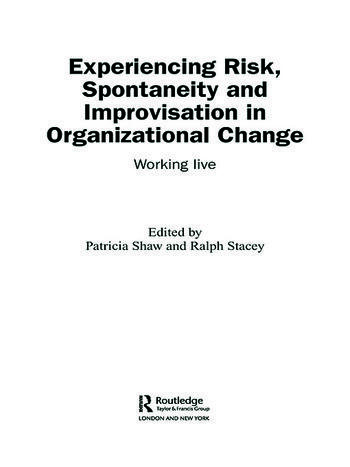 Experiencing Spontaneity, Risk & Improvisation in Organizational Life Working Live book cover