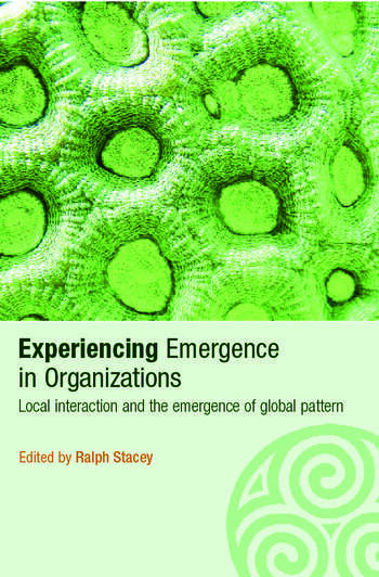 Experiencing Emergence in Organizations Local Interaction and the Emergence of Global Patterns book cover