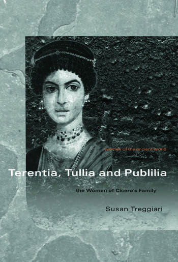 Terentia, Tullia and Publilia: The Women of Ciceros Family (Women of the Ancient World)