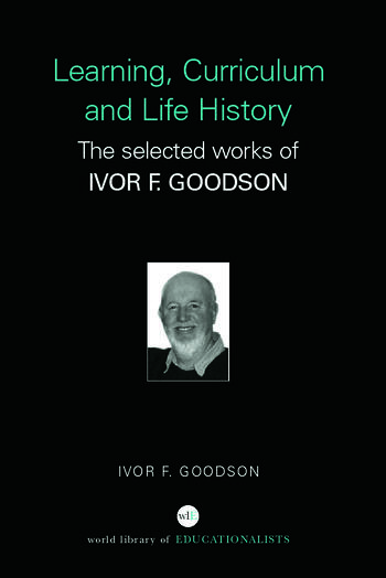 Learning, Curriculum and Life Politics The Selected Works of Ivor F. Goodson book cover