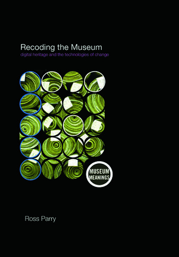 Recoding the Museum Digital Heritage and the Technologies of Change book cover