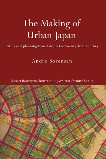 The Making of Urban Japan Cities and Planning from Edo to the Twenty First Century book cover