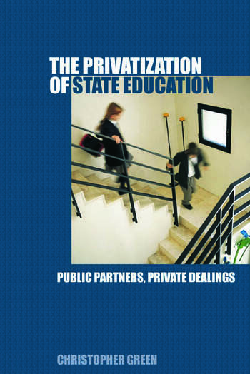 The Privatization of State Education Public Partners, Private Dealings book cover
