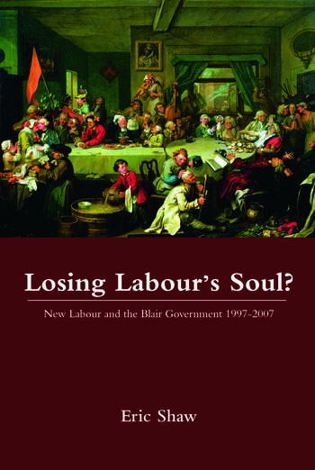 Losing Labour's Soul? New Labour and the Blair Government 1997-2007 book cover