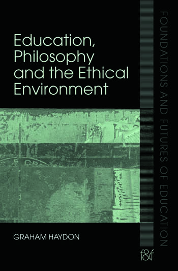 Education, Philosophy and the Ethical Environment book cover