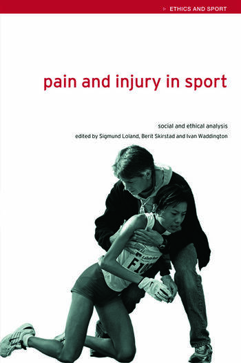 Pain and Injury in Sport Social and Ethical Analysis book cover