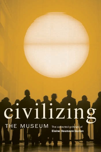 Civilizing the Museum The Collected Writings of Elaine Heumann Gurian book cover