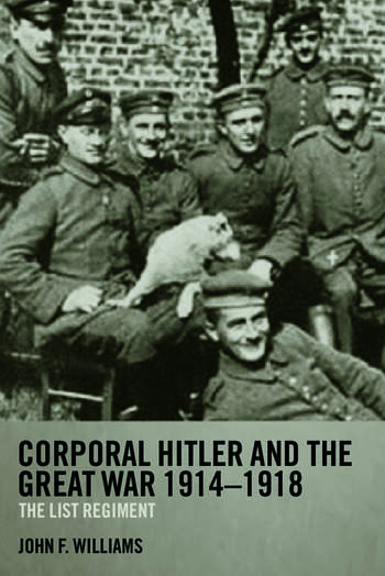 Corporal Hitler and the Great War 1914-1918 The List Regiment book cover