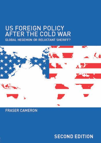 US Foreign Policy After the Cold War Global Hegemon or Reluctant Sheriff? book cover