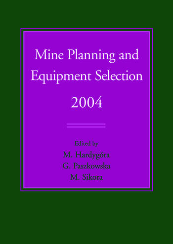 Mine Planning and Equipment Selection 2004 Proceedings of the Thirteenth International Symposium on Mine Planning and Equipment Selection, Wroclaw, Poland, 1-3 September 2004 book cover