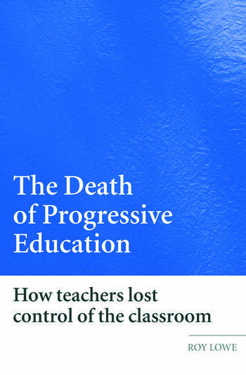 The Death of Progressive Education How Teachers Lost Control of the Classroom book cover