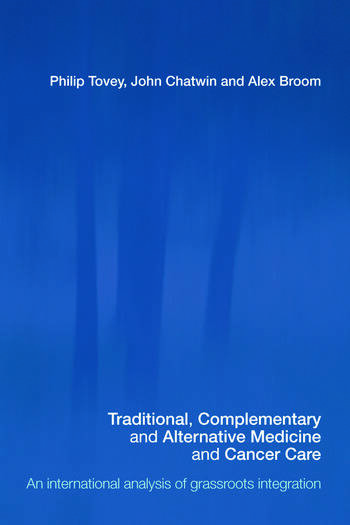 Traditional, Complementary and Alternative Medicine and Cancer Care An International Analysis of Grassroots Integration book cover
