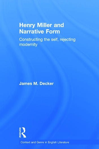 Henry Miller and Narrative Form Constructing the Self, Rejecting Modernity book cover