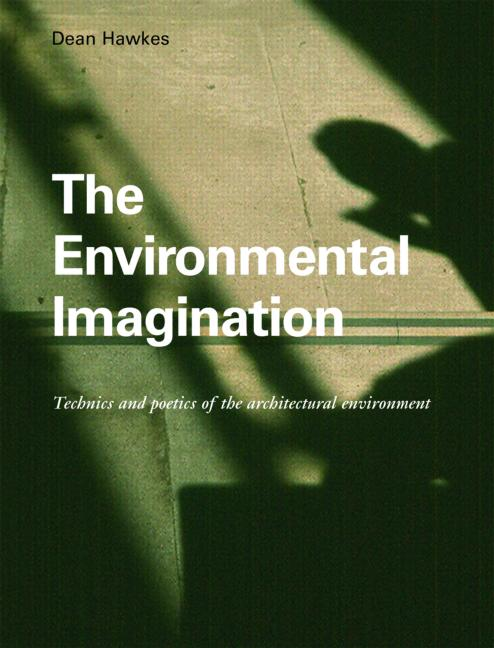 The Environmental Imagination Technics and Poetics of the Architectural Environment book cover
