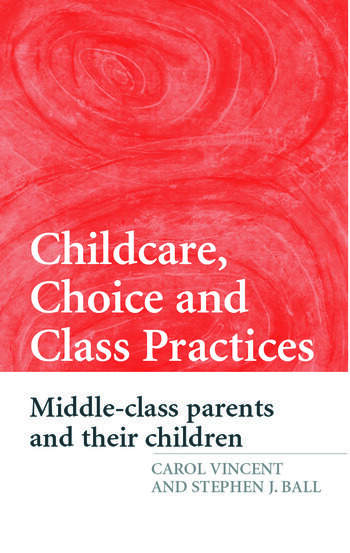 Childcare, Choice and Class Practices Middle Class Parents and their Children book cover