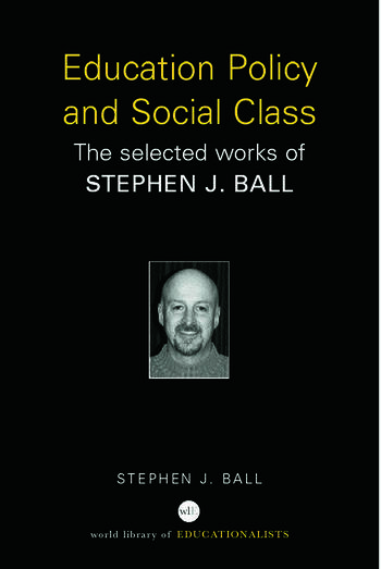 Education Policy and Social Class The Selected Works of Stephen J. Ball book cover