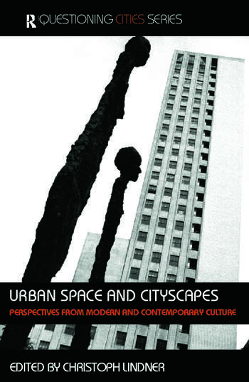 Urban Space and Cityscapes Perspectives from Modern and Contemporary Culture book cover