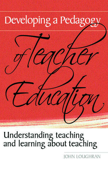 Developing a Pedagogy of Teacher Education Understanding Teaching & Learning about Teaching book cover