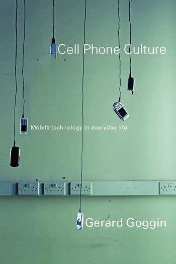 Cell Phone Culture Mobile Technology in Everyday Life book cover