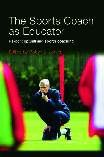 The Sports Coach as Educator Re-conceptualising Sports Coaching book cover