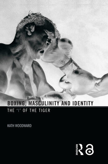 Boxing, Masculinity and Identity The 'I' of the Tiger book cover