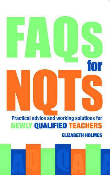 FAQs for NQTs Practical Advice and Working Solutions for Newly Qualified Teachers book cover
