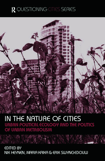 In the Nature of Cities Urban Political Ecology and the Politics of Urban Metabolism book cover