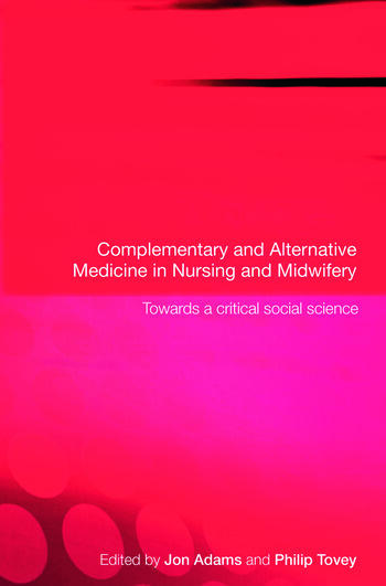 Complementary and Alternative Medicine in Nursing and Midwifery Towards a Critical Social Science book cover