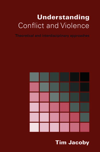 Understanding Conflict and Violence Theoretical and Interdisciplinary Approaches book cover