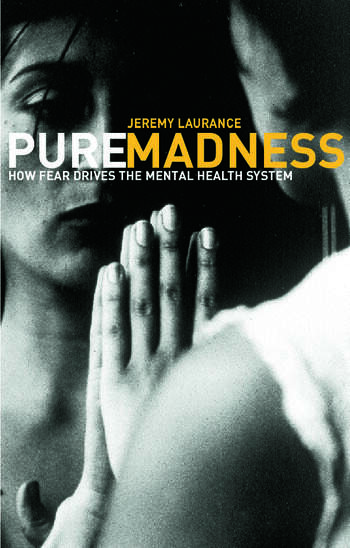 Pure Madness How Fear Drives the Mental Health System book cover