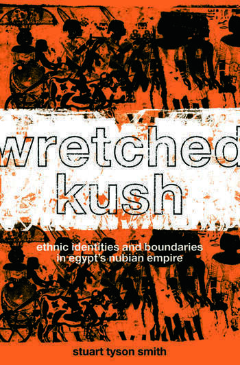 Wretched Kush Ethnic Identities and Boundries in Egypt's Nubian Empire book cover