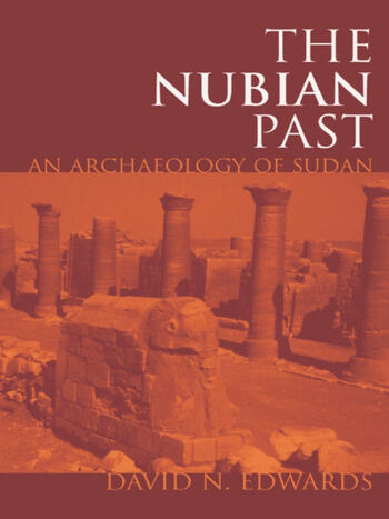 The Nubian Past An Archaeology of the Sudan book cover